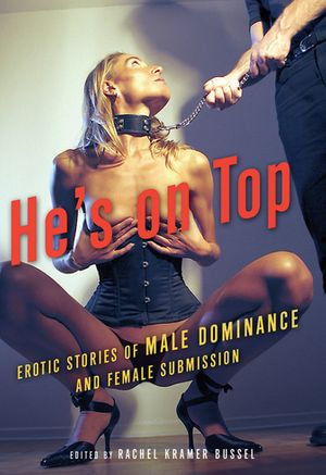He's on Top : Erotic Stories of Male Dominance and Female Submission - Rachel Kramer Bussel