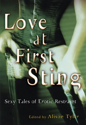 Love at First Sting : Sexy Tales of Erotic Restraint - Alison Tyler
