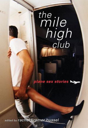 The Mile High Club : Plane Sex Stories - Rachel Bussel