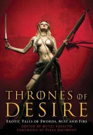 Thrones Of Desire : Erotic Tales of Swords, Mist and Fire - Mitzi Szereto