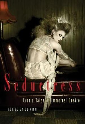 Seductress : Erotic Tales of Immortal Desire, Paranormal Gothic - D. L. King