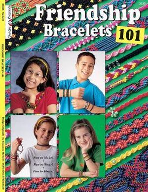 Friendship Bracelets 101 : Fun to Make! Fun to Wear! Fun to Share! - Suzanne McNeill