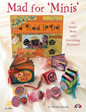 Mad for Minis Book : An Entire Book with Everything Miniature - Michele Charles