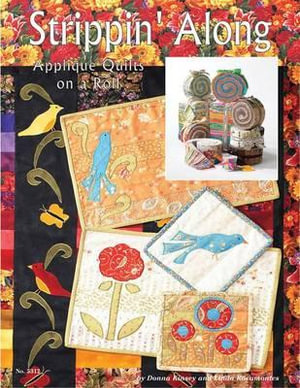 Strippin' Along : Applique Quilts on a Roll - Donna Kinsey