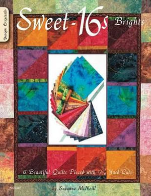 Sweet-16s Brights : 6 Beautiful Quilts Pieced with 1/16 Yard Cuts - Suzanne McNeill