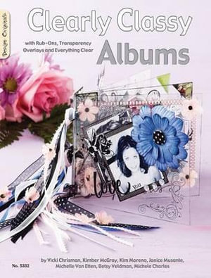 Clearly Classy Albums : With Rub-Ons, Transparency Overlays and Everything Clear - Vicki Chrisman