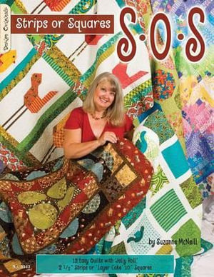 S-O-S Strips or Squares : 12 Easy Quilts with Jelly Roll or Layer Cake - Suzanne McNeill