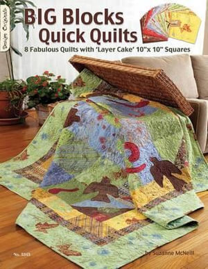 Big Blocks Quick Quilts : 8 Fabulous Quilts with Layer Cake Squares - Suzanne McNeill