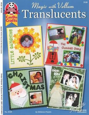 Magic with Vellum : Translucents - Delores Frantz