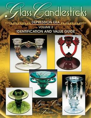 Glass Candlesticks of the Depression Era : Identification and Value Guide - Volume 2 - Gene Florence