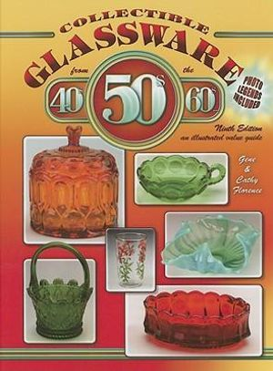 Collectible Glassware from the 40s, 50s & 60s:  : An Illustrated Value Guide - Gene Florence