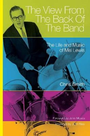 The View from the Back of the Band : The Life and Music of Mel Lewis - Chris Smith