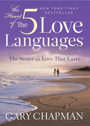 The Heart of the Five Love Languages - Gary D Chapman