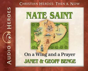 Nate Saint : On a Wing and a Prayer - Janet Benge