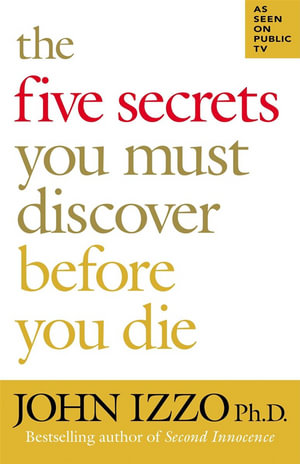 The Five Secrets You Must Discover Before You Die : [No Subtitle] - John Izzo
