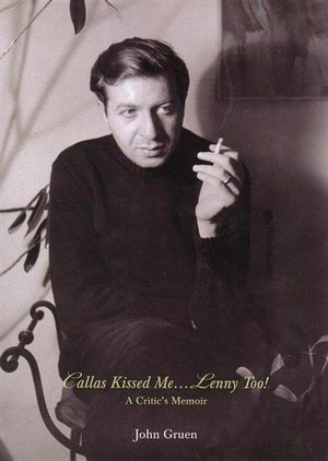 Callas Kissed Me... Lenny Too! : A Critic's Memoir - John Gruen