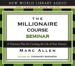 The Millionare Course : A Seminar with Marc Allen - Marcus Allen