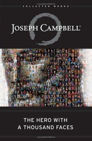 The Hero with a Thousand Faces : The Collected Works of Joseph Campbell - Joseph Campbell
