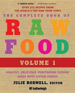 The Complete Book of Raw Food : Healthy, Delicious Vegetarian Cuisine Made with Living Foods - Julie Rodwell