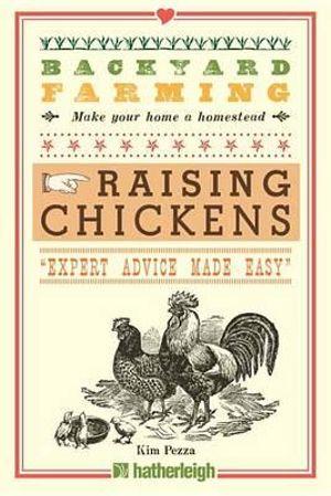 Backyard Farming : Raising Chickens - Kim Pezza