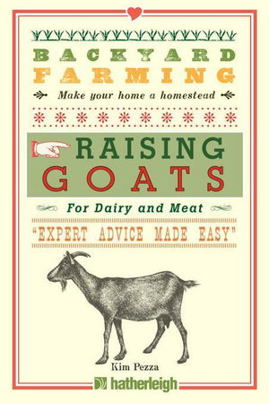 Backyard Farming : Raising Goats: For Dairy and Meat - Kim Pezza
