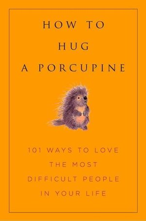 How to Hug A Porcupine : Easy Ways to Love the Difficult People in Your Life - Debbie Joffe Dr Ellis