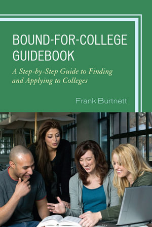 Bound-for-College Guidebook : A Step-by-Step Guide to Finding and Applying to Colleges - Frank Burtnett