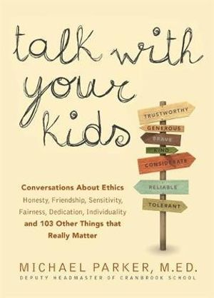 Talk with Your Kids : 109 Conversations About Ethics That Really Matter: Honesty, Friendship, Tolerance, Sportsmanship, Competition, Bullying, Plagiarism - Michael Parker