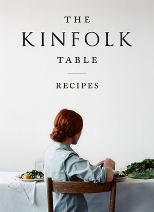 The Kinfolk Table : Recipes for Small Gatherings - Nathan Williams