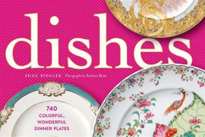 Dishes  : A Celebration of the Colourful, Wonderful Dinner Plate - Shax Riegler