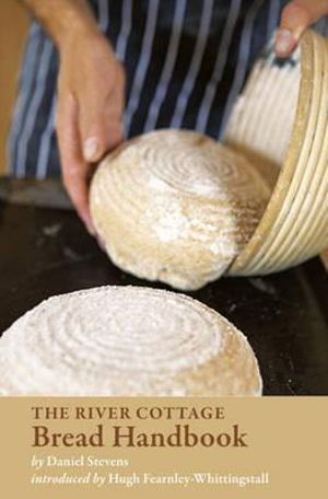 The River Cottage Bread Handbook - Daniel Stevens
