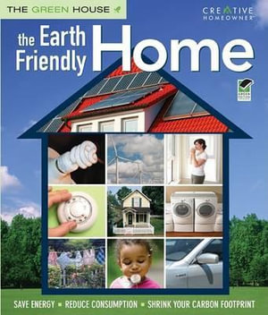 The Earth Friendly Home : Save Energy, Reduce Consumption, Shrink Your Carbon Footprint - Nancy Hajeski
