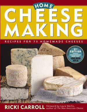 Home Cheese Making : Recipes for 75 Homemade Cheeses :  Recipes for 75 Homemade Cheeses - Ricki Carroll