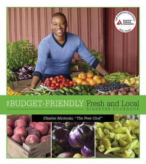 The Budget-Friendly Fresh and Local Diabetes Cookbook - Charles Mattocks