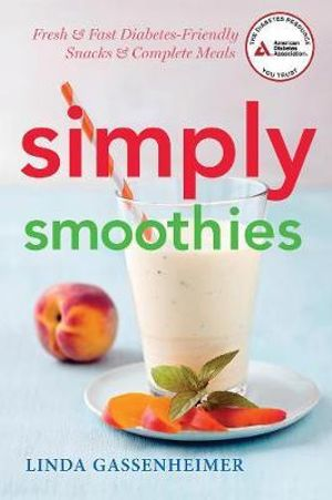 Simply Smoothies : Fresh, Fast, and Diabetes Friendly - Linda Gassenheimer