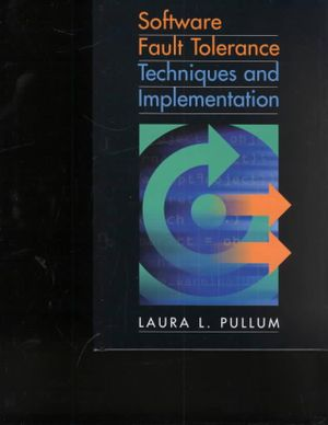 Software Fault Tolerance Techniques and Implementation Laura L. Pullum