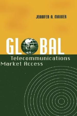 Global Telecommunications Market Access - Jennifer A. Manner