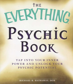 The Everything Psychic : Tap into Your inner Power and Discover Your Inherent Abilities - Michael Hathaway