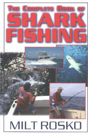 The Complete Book of Shark Fishing Milt Rosko