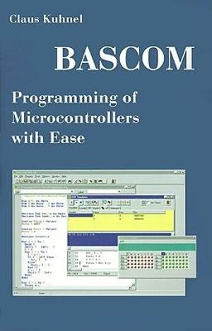 Bascom Programming of Microcontrollers With Ease: An Introduction by Program Examples Claus Kuhnel