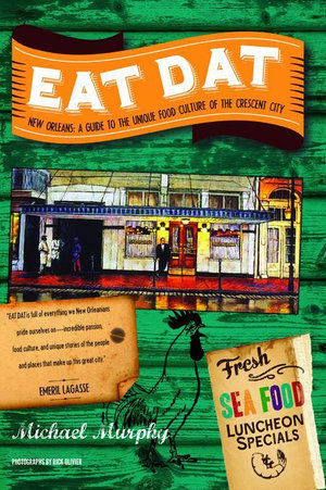 Eat DAT New Orleans : A Guide to the Unique Food Culture of the Crescent City - Michael Murphy