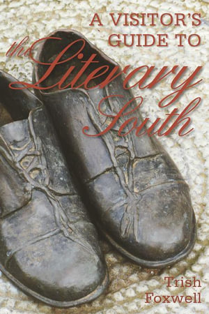 A Visitor's Guide to the Literary South - Trish Foxwell