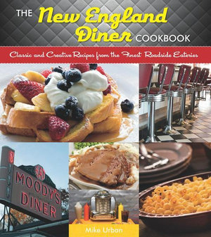 The New England Diner Cookbook : Classic and Creative Recipes from the Finest Roadside Eateries - Michael Urban