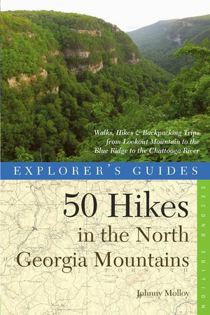 Explorer's Guide 50 Hikes in the North Georgia Mountains : Walks, Hikes & Backpacking Trips from Lookout Mountain to the Blue Ridge to the Chattooga Ri - Johnny Molloy
