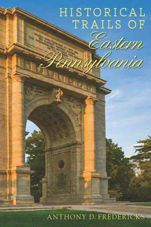 Historical Trails of Eastern Pennsylvania - Anthony D. Fredericks
