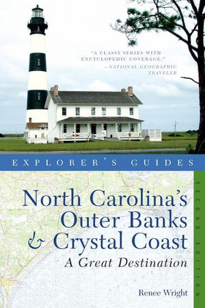 Explorer's Guide North Carolina's Outer Banks & Crystal Coast : A Great Destination (Second Edition)  (Explorer's Great Destinations) - Renee Wright