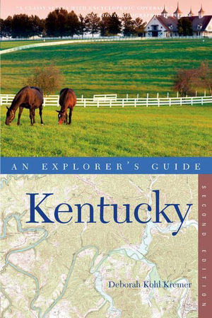 Explorer's Guide Kentucky (Second Edition)  (Explorer's Complete) - Deborah Kohl Kremer