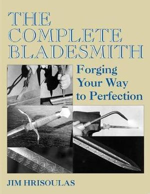Complete Bladesmith : Forging Your Way To Perfection - Jim Hrisoulas