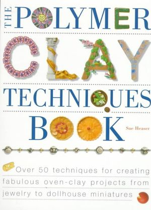 The Polymer Clay Techniques Book - S Heaser