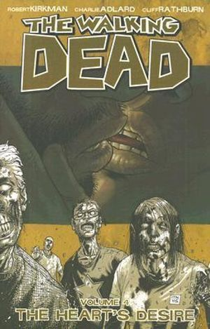 The Walking Dead : Volume 4 : The Heart's Desire - Robert Kirkman